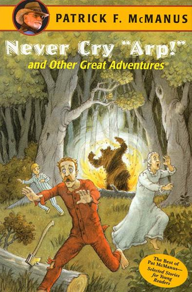 "Never Cry ""Arp!"" and Other Great Adventures By: Patrick F. McManus"