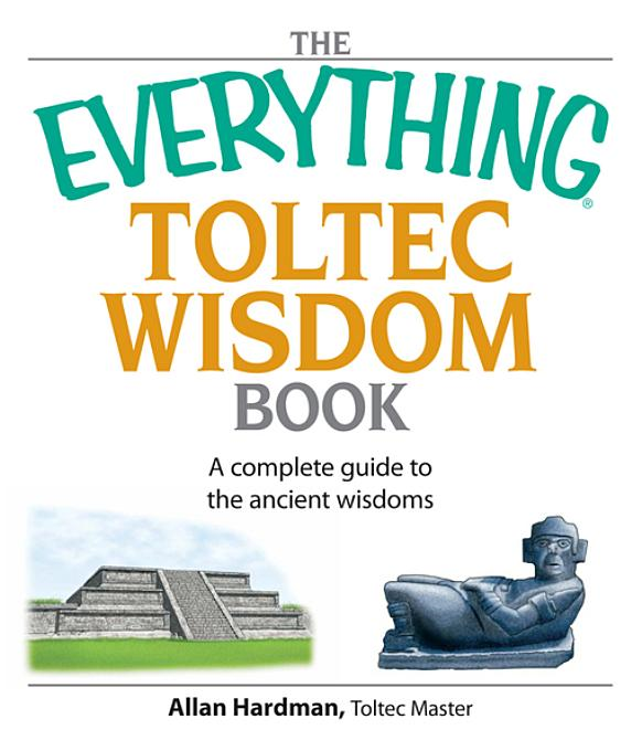 The Everything Toltec Wisdom Book By: Hardman, Allan