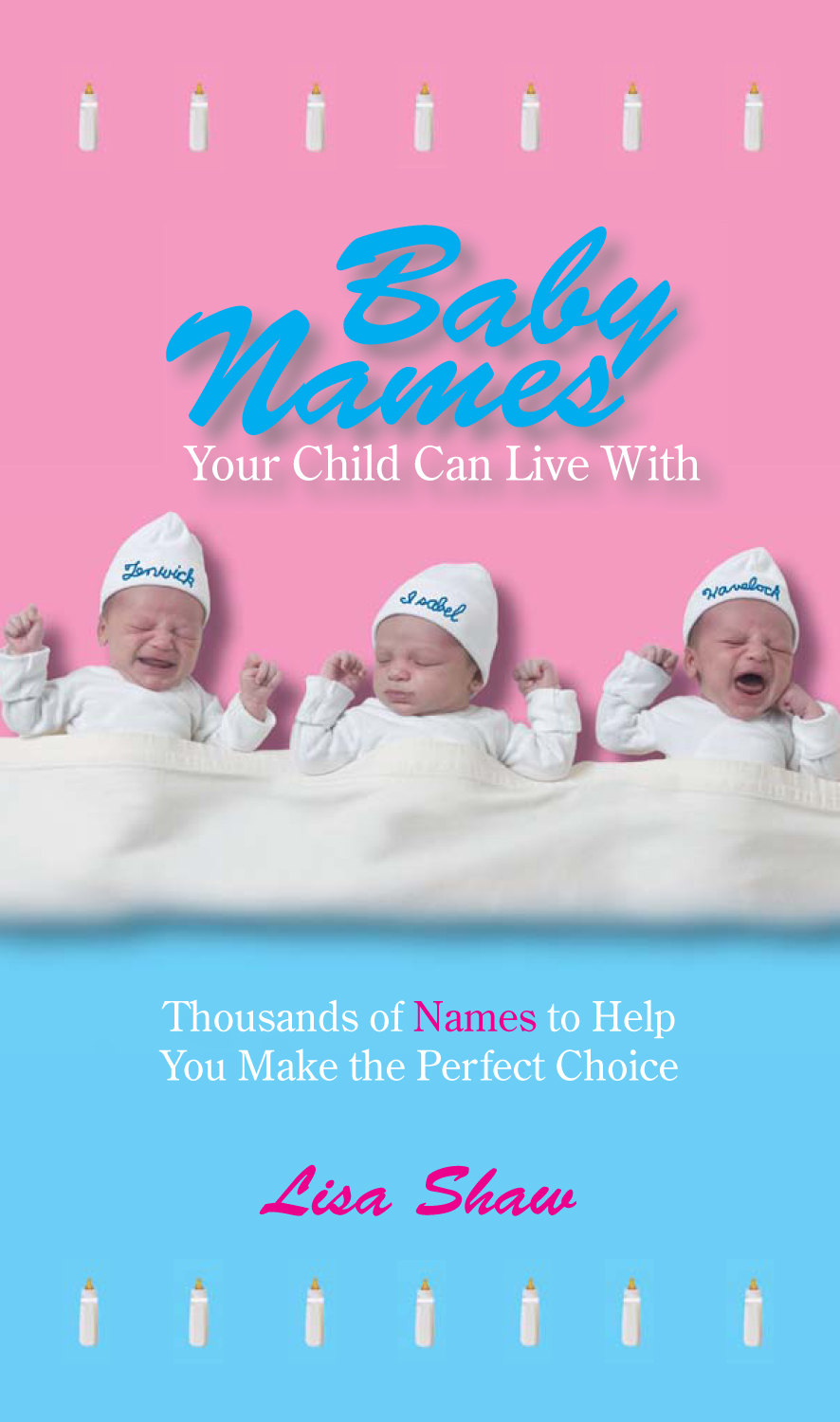 Baby Names Your Child Can Live With: Thousands Of Names To Help You Make The Perfect Choice By: Andrea Norville,Lisa Shaw