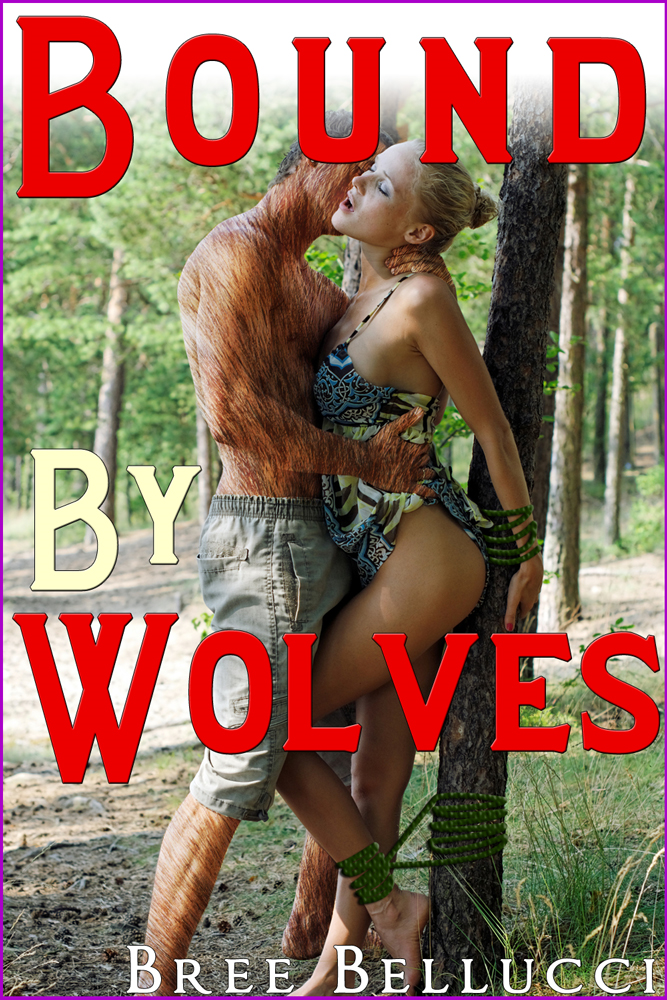Bound By Wolves (Impregnated By The Wolves Part 1) By: Bree Bellucci