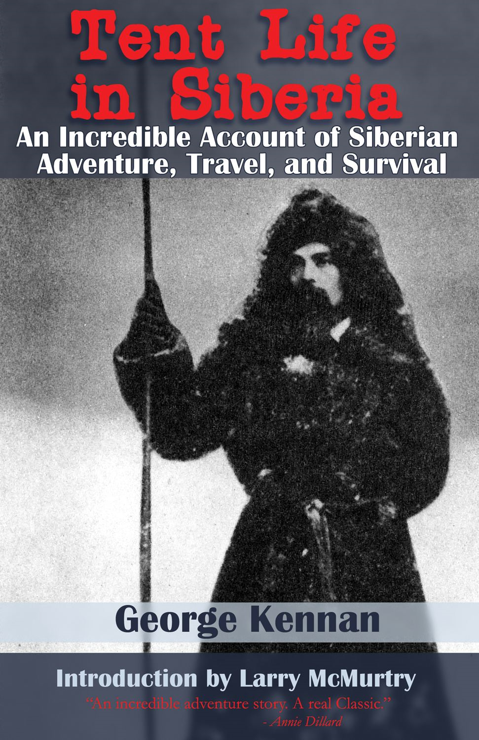 Tent Life In Siberia: An Incredible Account of Siberian Adventure Travel and Survival By: George Kennan