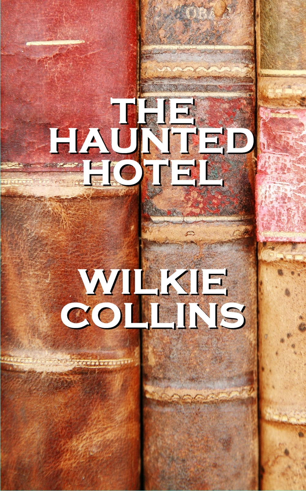 Wilkie Collins's The Haunted Hotel By: Wilkie Collins