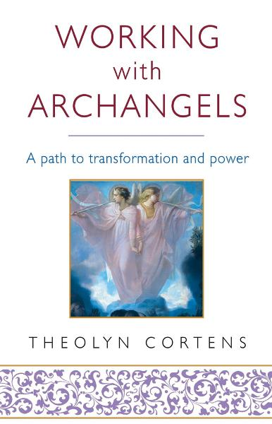 Working with Archangels Your path to transformation and power