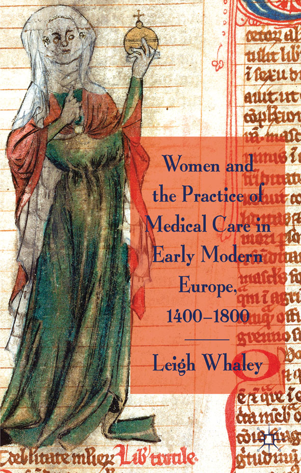 Women and the Practice of Medical Care in Early Modern Europe, 1400-1800 By: Leigh Whaley