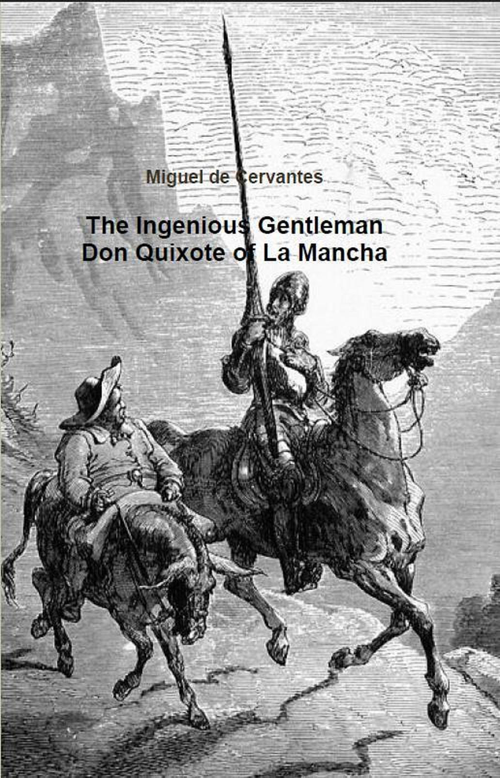 The Ingenious Gentleman Don Quixote of La Mancha By: Miguel de Cervantes