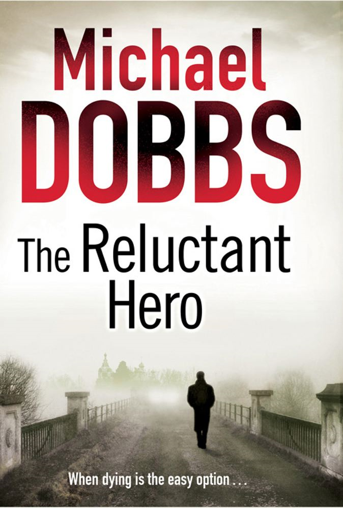 The Reluctant Hero By: Michael Dobbs