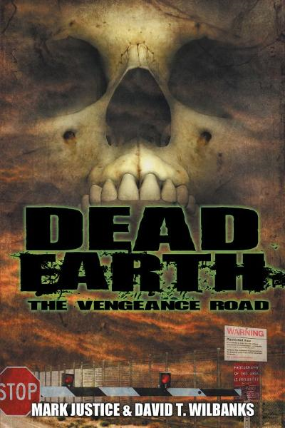 Dead Earth: The Vengeance Road By: Mark Justice
