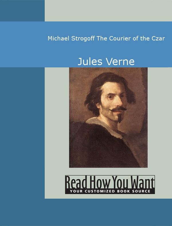 Michael Strogoff: The Courier Of The Czar By: Jules Verne