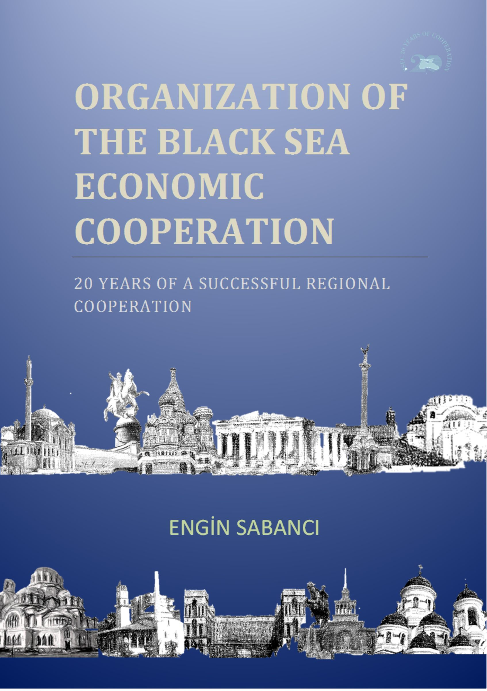 Organization of the Black Sea Economic Cooperation-20 Years of a Successful Regional Cooperation