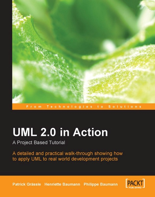 UML 2.0 in Action: A project-based tutorial By: Henriette Baumann, Patrick Grassle, Philippe Baumann