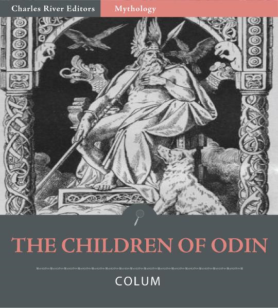 The Children of Odin (Illustrated Edition) By: Padraic Colum