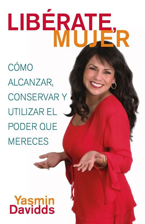 ¡Libérate mujer! (Take Back Your Power) By: Yasmin Davidds