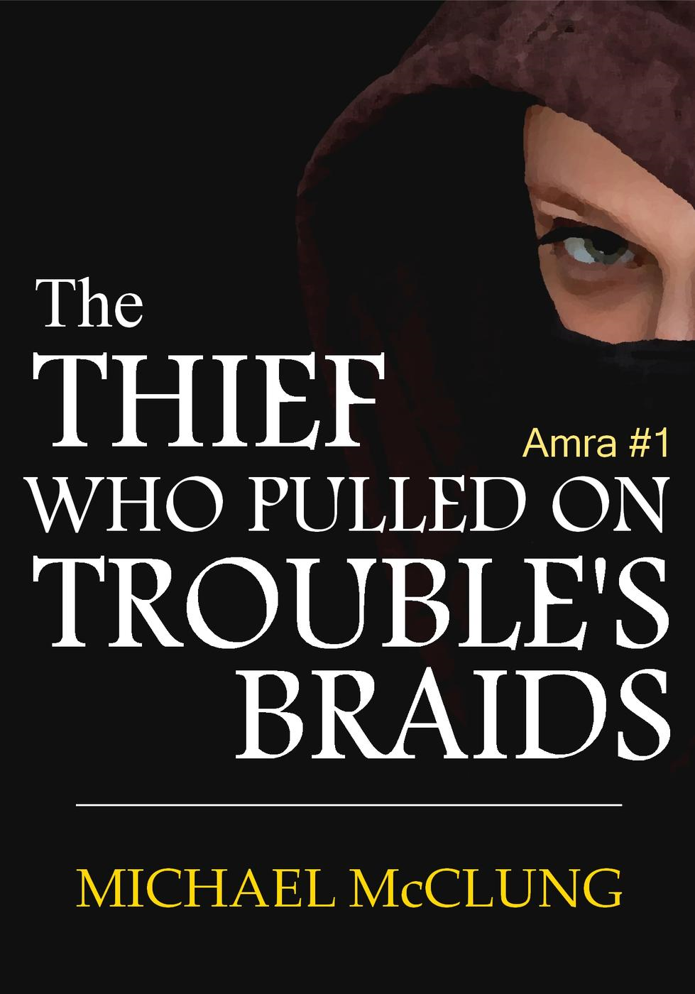 The Thief Who Pulled On Trouble's Braids (The Amra Thetys Series, #1)