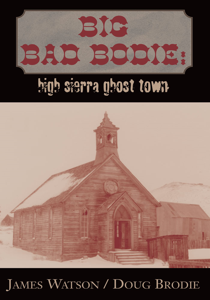 BIG BAD BODIE: HIGH SIERRA GHOST TOWN