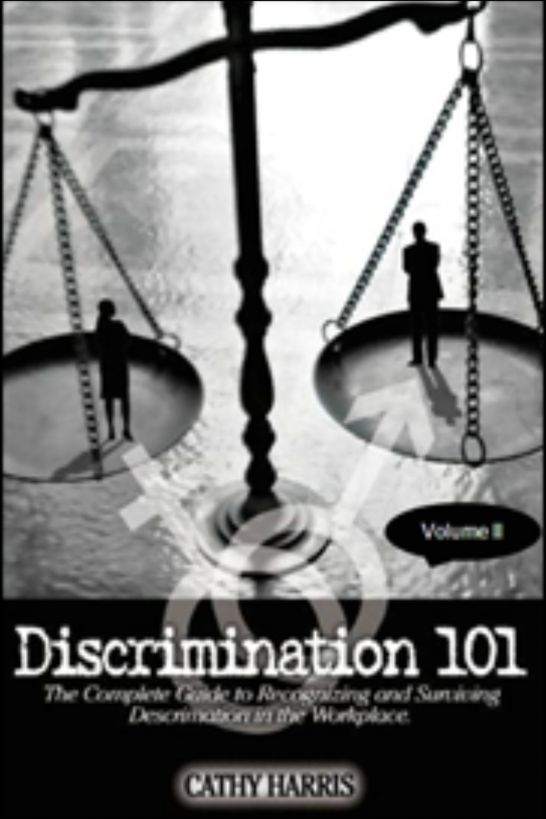 Discrimination 101: The Complete Guide to Recognizing and Surviving Discrimination in the Workplace (Volume II) By: Cathy Harris