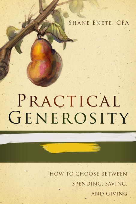 Practical Generosity: How to choose between spending, saving and giving By: Enete, Shane