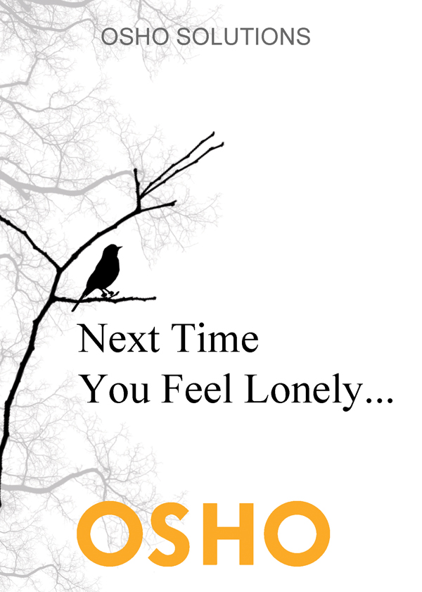 Next Time You Feel Lonely... By: Osho