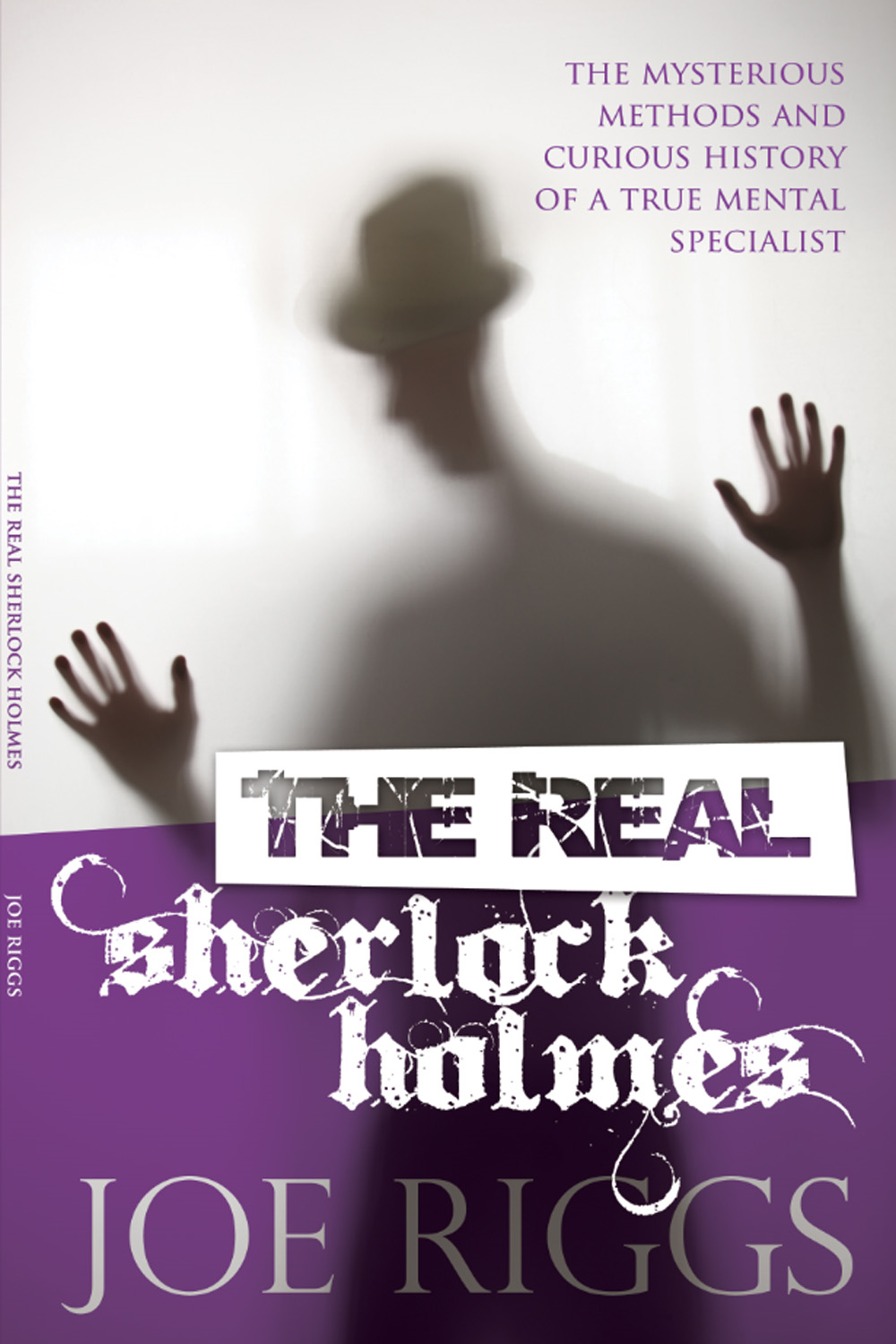 The Real Sherlock Holmes By: Joe Riggs