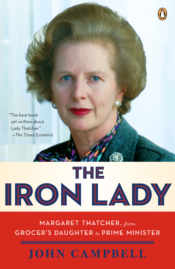 The Iron Lady: Margaret Thatcher, from Grocer's Daughter to Prime Minister By: David Freeman,John Campbell