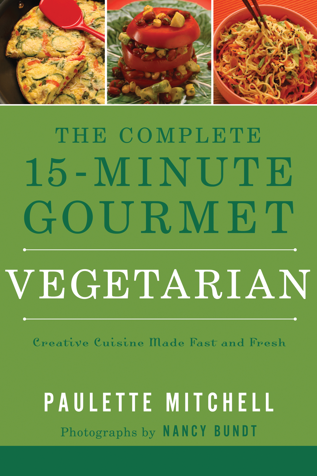 The Complete 15 Minute Gourmet: Vegetarian By: Paulette Mitchell