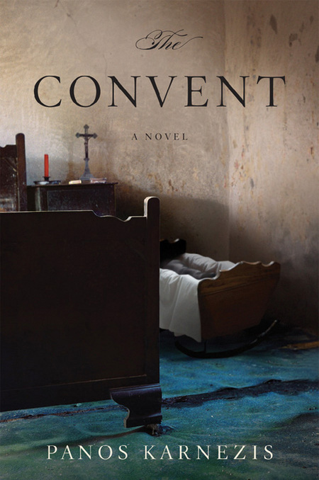 The Convent: A Novel By: Panos Karnezis
