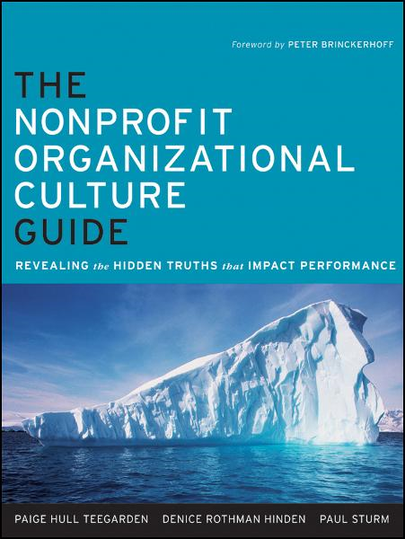 The Nonprofit Organizational Culture Guide By: Denice Rothman Hinden,Paige Hull Teegarden,Paul Sturm