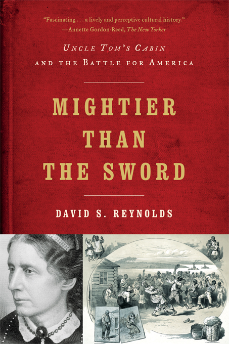Mightier than the Sword: Uncle Tom's Cabin and the Battle for America By: David S. Reynolds