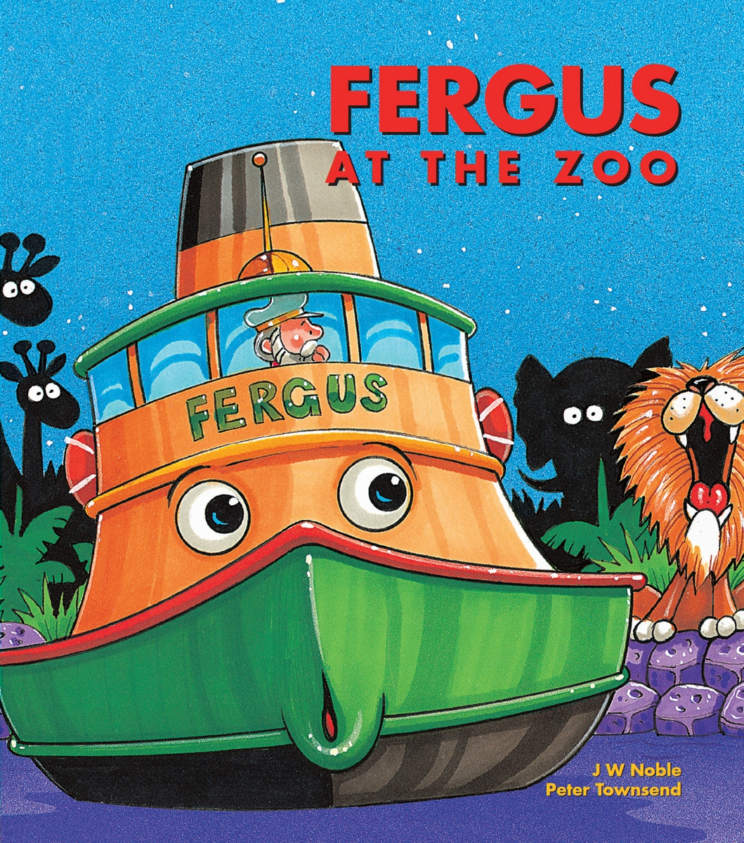 Fergus at the Zoo By: J W Noble,Peter Townsend
