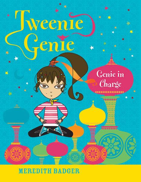 Tweenie Genie: Genie in Charge By: Meredith Badger