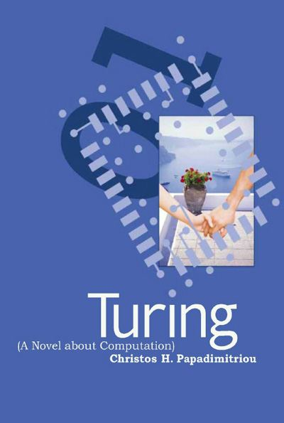 Turing (A Novel about Computation) By: Christos H. Papadimitriou