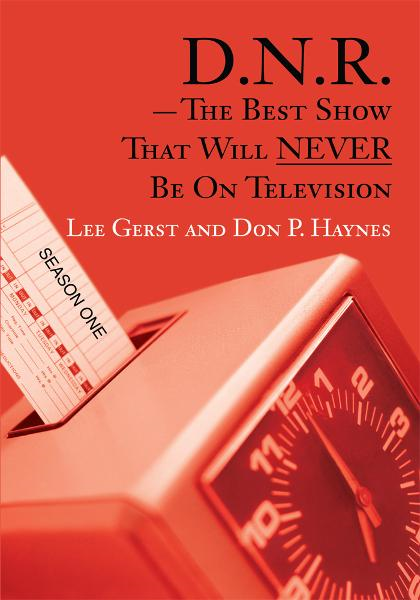 D.N.R.- The Best Show That Will NEVER Be On Television By: Don Haynes and Lee Gerst