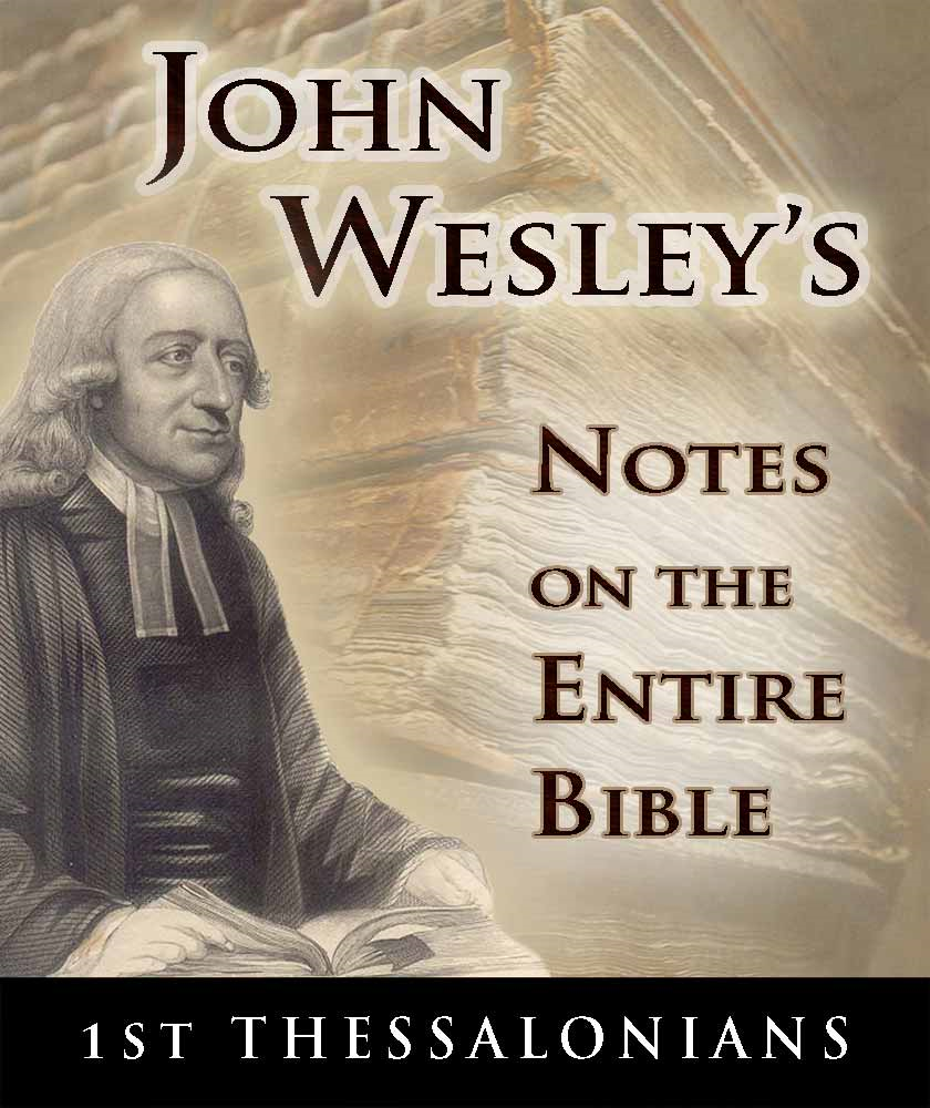 John Wesley's Notes on the Entire Bible-Book of 1st Thessalonians