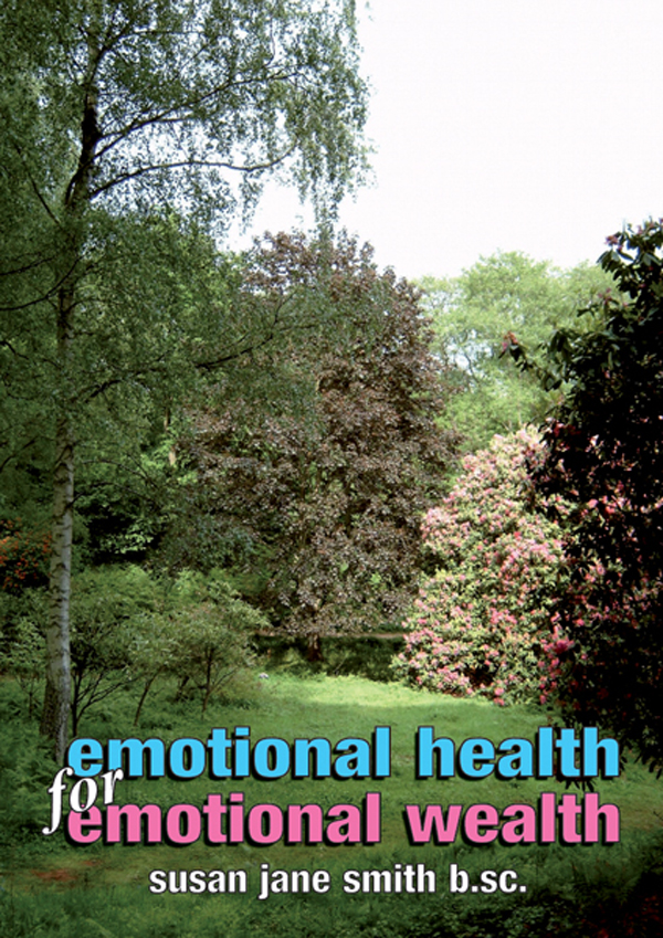 Emotional Health for Emotional Wealth: The View from A Therapists Office By: Susan Jane Smith
