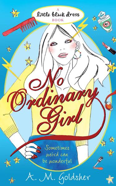 No Ordinary Girl By: A.M. Goldsher