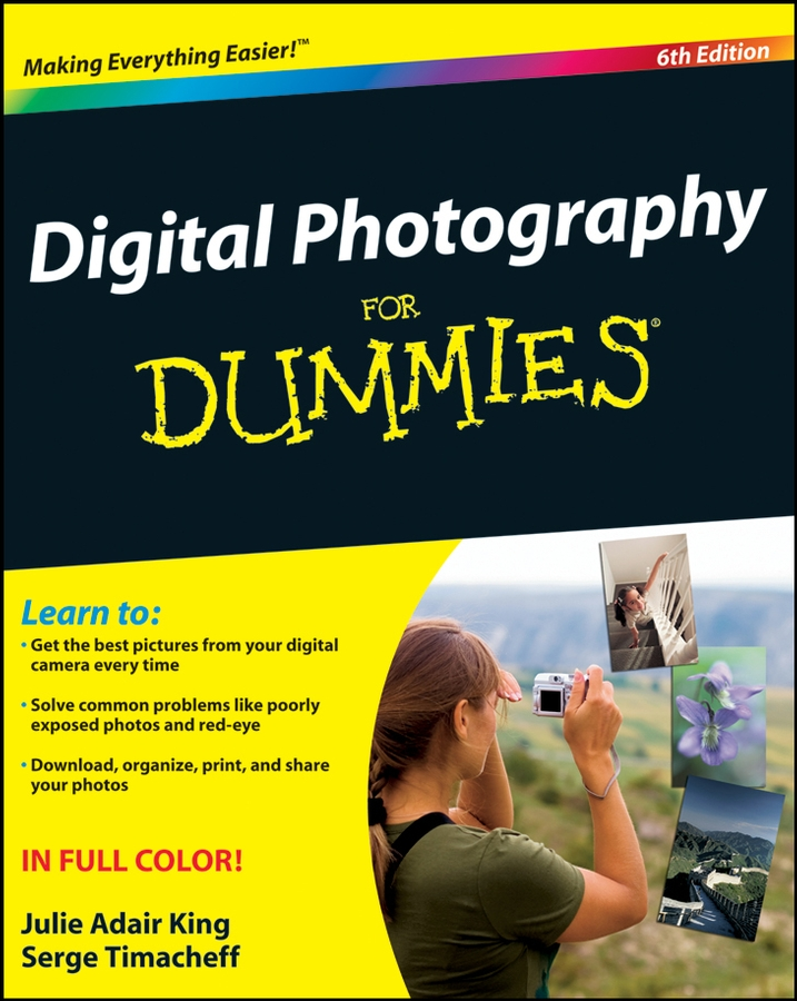 Digital Photography For Dummies By: Julie Adair King,Serge Timacheff