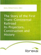 The Story of the First Trans-Continental Railroad Its Projectors, Construction and History
