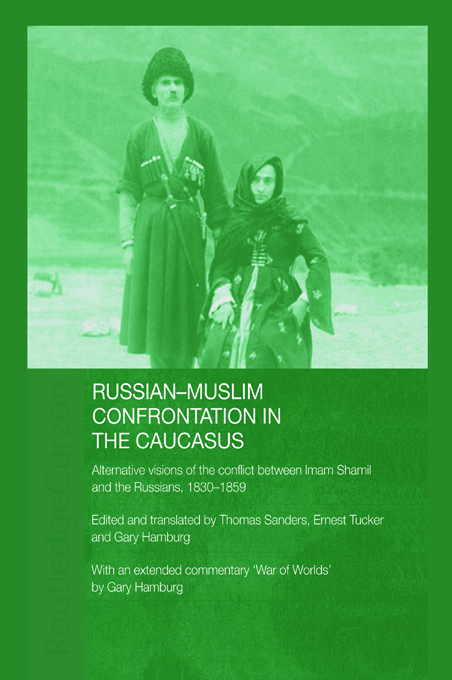 Russian-Muslim Confrontation in the Caucasus Alternative Visions of the Conflict between Imam Shamil and the Russians,  1830-1859