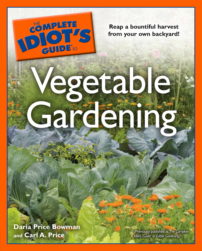 The Complete Idiot's Guide to Vegetable Gardening By: Carl Price,Daria Bowman
