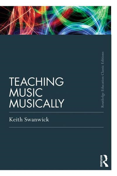Teaching Music Musically (Classic Edition) By: Swanwick, Keith