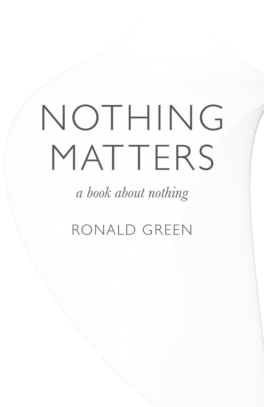 Nothing Matters: a book about nothing By: Ronald Green
