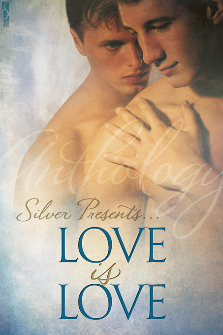 Silver Presents:  Love is Love
