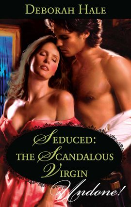 Seduced: The Scandalous Virgin By: Deborah Hale