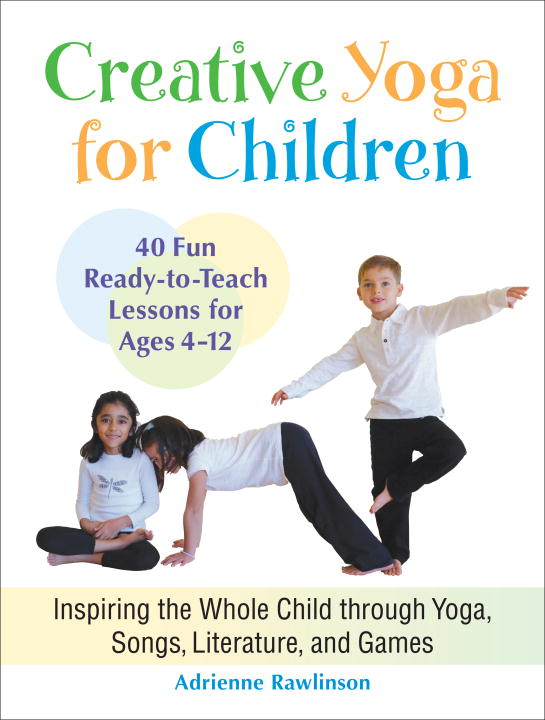 Creative Yoga for Children By: Adrienne Rawlinson
