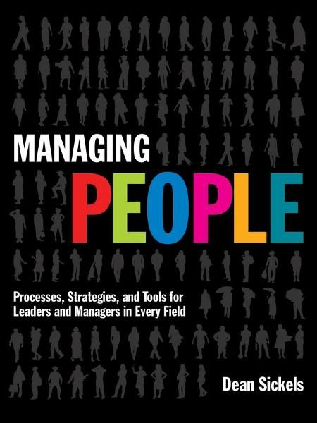 Managing People: Processes, Strategies, and Tools for Leaders and Managers in Every Field