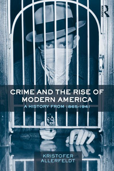 Crime and the Rise of Modern America By: Kristofer Allerfeldt