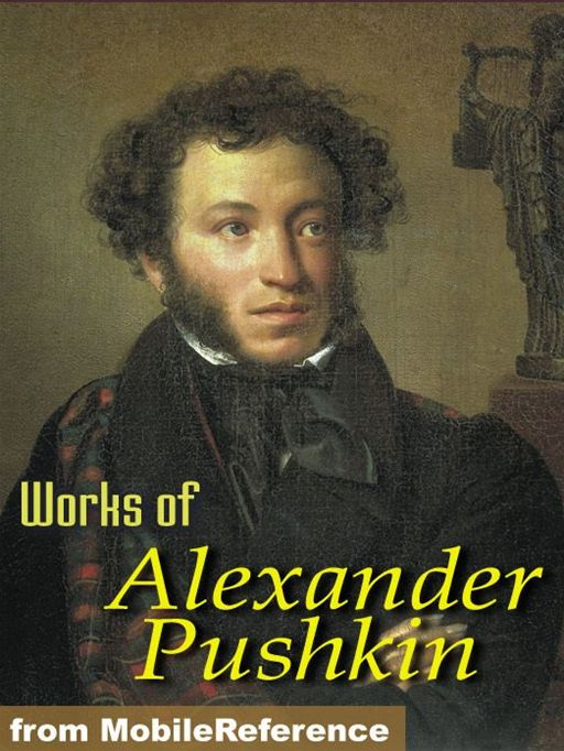 Works Of Alexander Pushkin: Eugene Oneguine, Boris Godunov, The Daughter Of The Commandant & More.  (Mobi Collected Works)