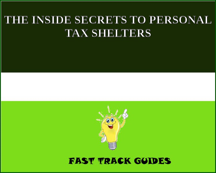 THE INSIDE SECRETS TO PERSONAL TAX SHELTERS