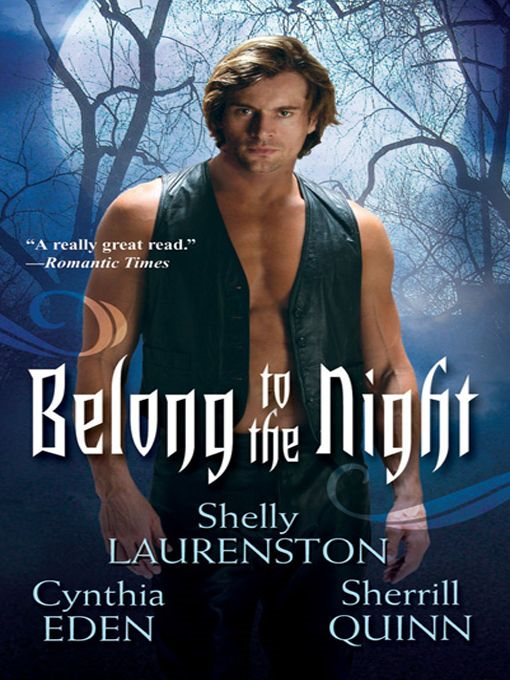 Belong To The Night By: Cynthia Eden,Shelly Laurenston,Sherrill Quinn