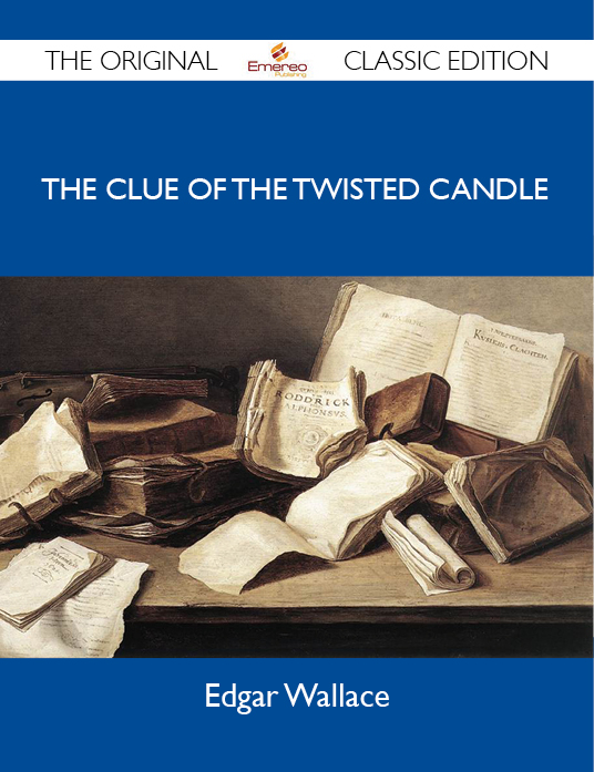 The Clue of the Twisted Candle - The Original Classic Edition