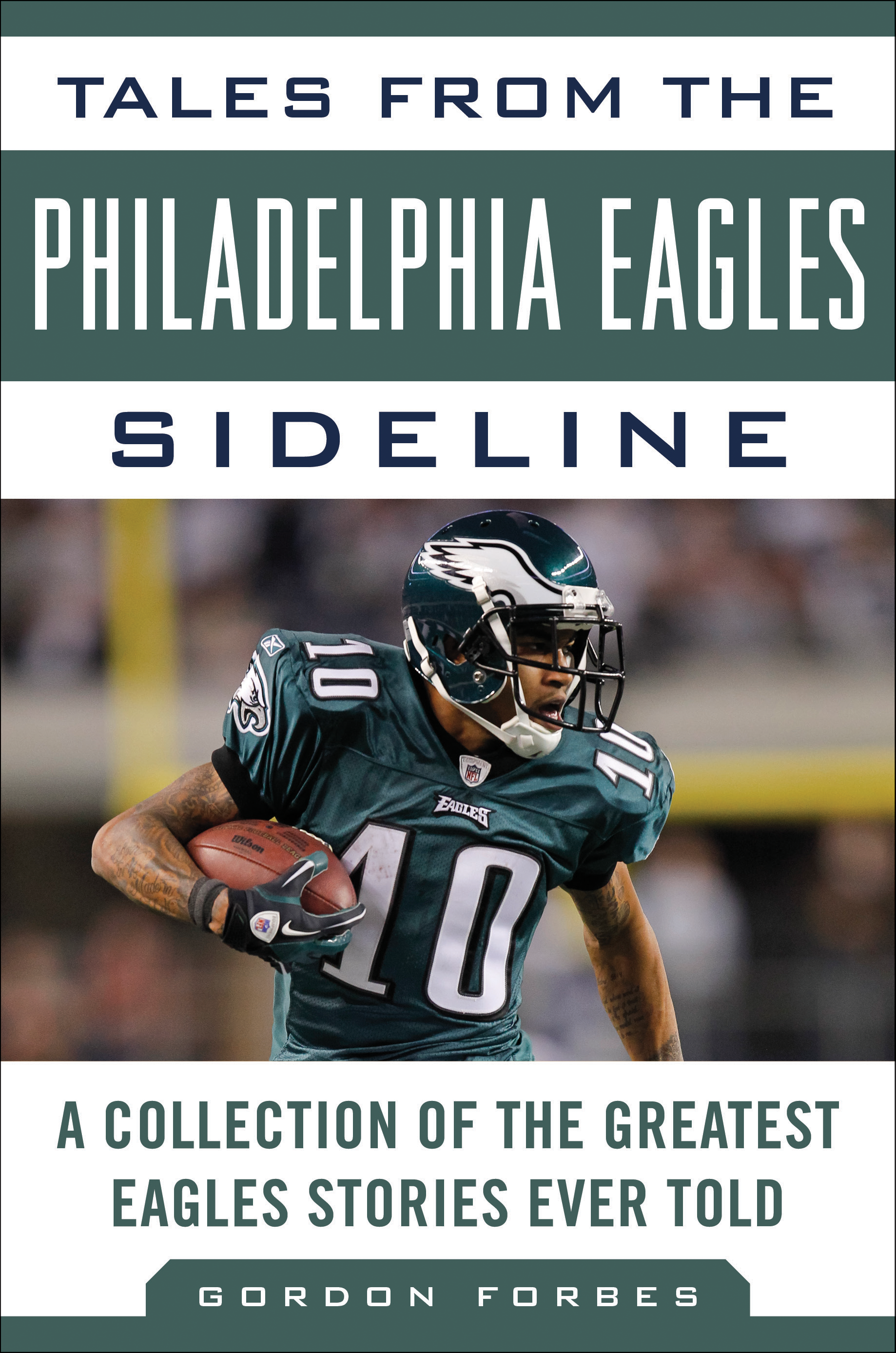 Tales from the Philadelphia Eagles Sideline: A Collection of the Greatest Eagles Stories Ever Told By: Gordon Forbes